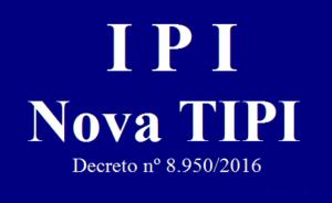 DECRETO Nº 8.950, DE 29 DE DEZEMBRO DE 2016 – NOVA TIPI – 2016/2017